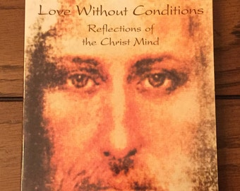 Love without Conditions - Reflections of the Christ Mind by Paul Ferrini