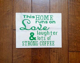 This Home Runs on Love Laughter & Lots of Strong Coffee - Wood Sign - Coffee Sign - Coffee Decor - Kitchen Decor - Kitchen Sign