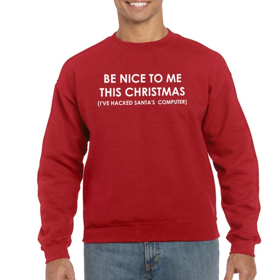 Christmas Sweater computer programmer Be Nice To Me I Hacked Santa's computer crew neck sweatshirt Christmas Gift  men red S to 2XL