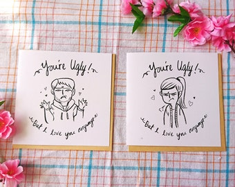 """You're Ugly , but i love you anyways - greeting card ( 6"""" x 6 """" )"""