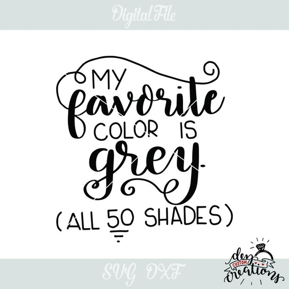 50 Shades Of Fabulous Svg: SVG My Favorite Color Is Grey All 50 Shades Hand Lettered