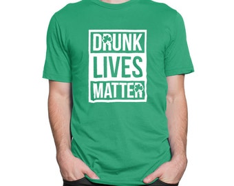 Drunk Lives Matter St Patrick's Day Shirt Drinking With Friends Shamrock Bar Pub Loves Beer Mens Ladies Humour BD-826