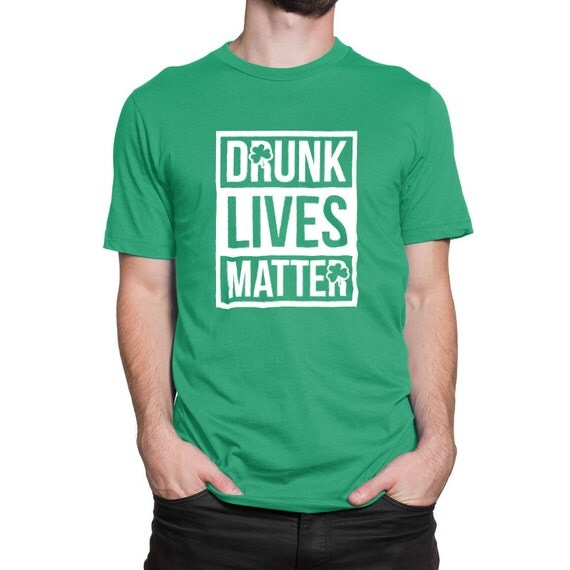 370cca99fa Drunk Lives Matter St Patrick's Day Shirt Drinking With Friends Shamrock Bar  Pub Loves Beer Mens