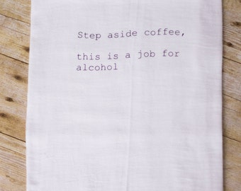 Tea Towel- Step aside coffee, this is a job for alcohol