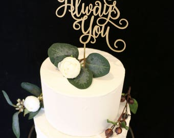 It Was Always You Wedding Cake Topper- Metallic Gold