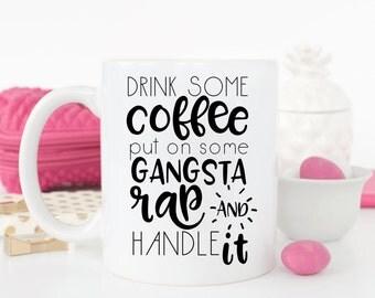 Drink some coffee, put on some gangsta rap & handle it coffee mug.gangsta rap mug.coffee mug.coffee.funny coffee mug.mug.DISHWASHER SAFE.