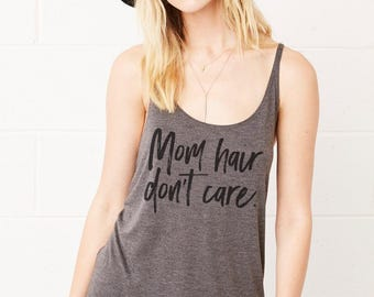 Mom Hair, Don't Care : Ladies Slouchy Tank