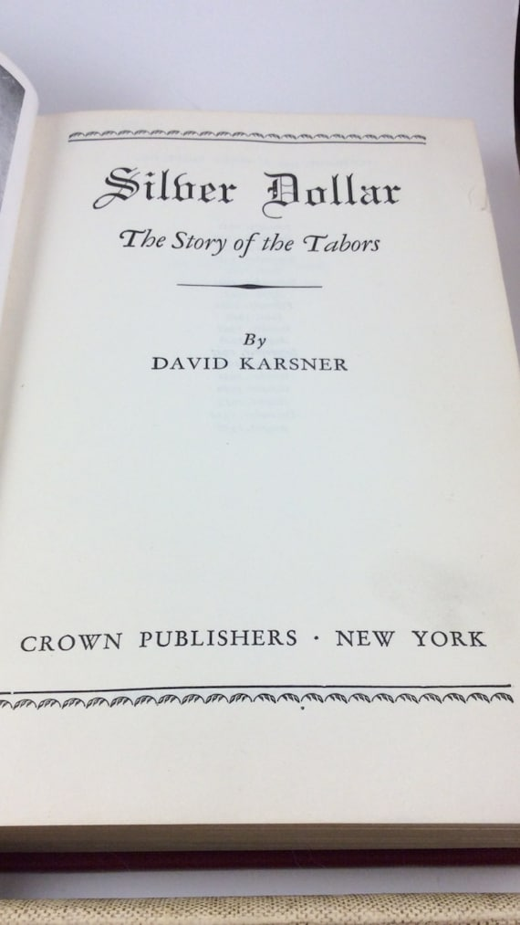 Silver Dollar, The Story of the Tabors, David Karsner Crown Publishers New York, Baby Doe Tabor, Colorado history book, Tabors story