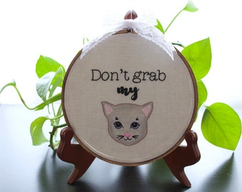 "Don't Grab Hand Embroidery, Hoop Art, Wall Art, with 6"" Hoop"