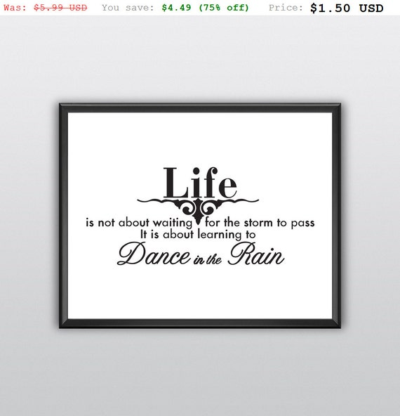 75% off Printable Life Is Not About Waiting for the Storm to Pass Wall Art  It Is About Learning to Dance in the Rain Wall Print (T236)