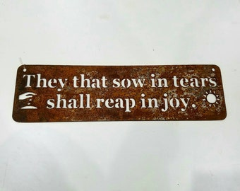 Inspirational Metal Sign, They that sow in tears shall reap in joy, Psalm verse, Rustic Religious Sign, Rusty Bible Verse, Harvest Sign