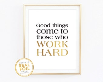 Gold foil Print, Good Things Come to Those Who Work Hard, Real Foil, Silver foil, Home Decor Print, Wall Art, Inspirational, Quote Print