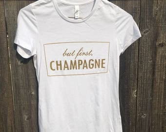 BUT FIRST CHAMPAGNE Metallic Gold Screen Printed T shirt