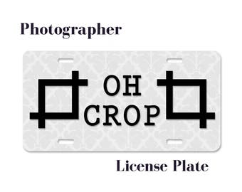 Photographer License Plate | Photographer Gift | Photography Quote | Oh Crop