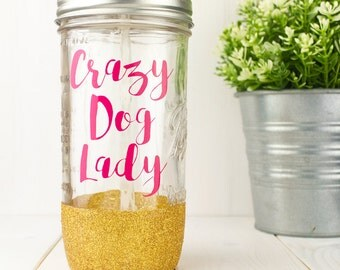 Crazy Dog Lady// Mason Jar Tumbler// Dog Lover Gift