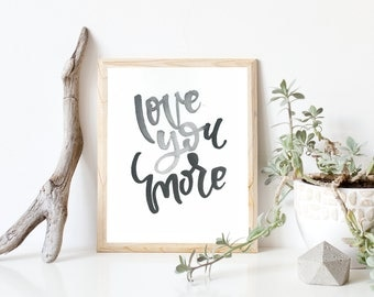 Love you More 8x10 PRINT