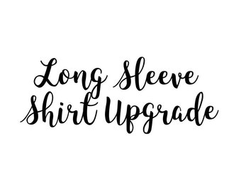 Long Sleeve Upgrade - MUST message me for approval first!!