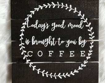 Todays Good Mood Is Brought To You By Coffee