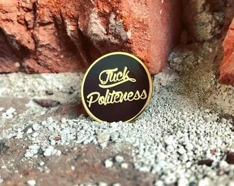 Fuck Politeness - Hard Enamel Pin