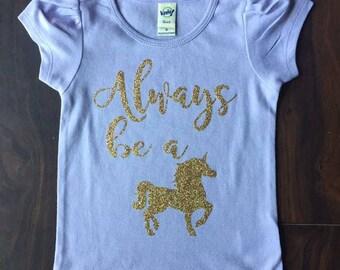Always be a unicorn shirt, unicorn, unicorn birthday, sparkle unicorn, toddler girl shirt