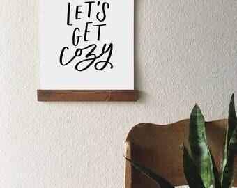 Let's Get Cozy 8x10 or 11x14 Hanging Art Print // Black lettering on White, Modern Farmhouse, Poster Hanger