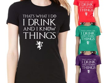 I Drink and I Know Things T-shirt Drunk Humor Men's, Women's Shirts