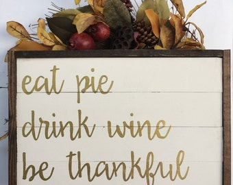 Eat Pie, Drink Wine, Be Thankful Handcrafted Wooden Sign