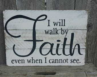 I Will Walk By Faith Even When I Cannot See Rustic Wall Art, Wood Sign