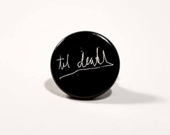 ON SALE Til death script button pin // Pinback buttons- Badges - button pin  // Free shipping!