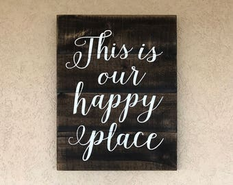 This is our happy place sign, Wood Sign, Pallet Sign, Farmhouse Decor, Pallet Art, Housewarming Gift, Wedding Gift Sign, Modern Rustic Decor
