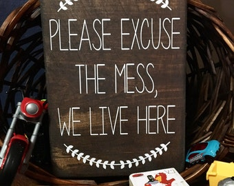 Please excuse the mess we live here, Please excuse the mess were making memories, Wood Signs, Rustic Signs
