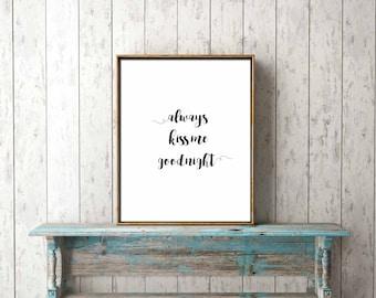 DIGITAL PRINT DOWNLOAD - always kiss me goodnight - wall art, home decor, romantic, bedroom, printable