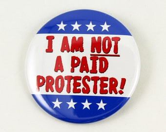 I Am Not A Paid Protester! | Pinback Button Anti-Trump Anti-GOP Resistance