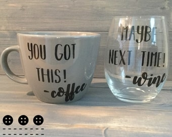 You Got This -coffee Maybe Next Time -wine Funny mug and stemless wine glass set