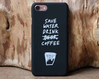 Coffee Case for iPhone 6/6S + 6 PLUS & 7 | Save Water Drink Coffee Cover | Matte Black iPhone Case | Save Water Drink Beer | Coffee Lover