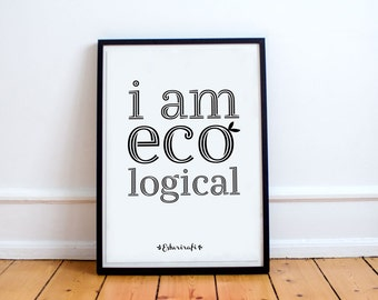 Printable wall art - I am eco logical