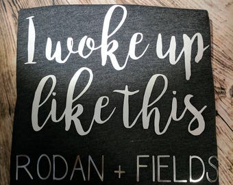 I Woke Up Like This.  Rodan + Fields (or add your own business name!)  T-shirt