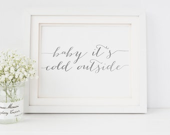 PRINTABLE Art Baby It's Cold Outside Print, Baby Its Cold Outside Sign, Winter Christmas Quote Wall Art, Silver Foil Calligraphy, Digital