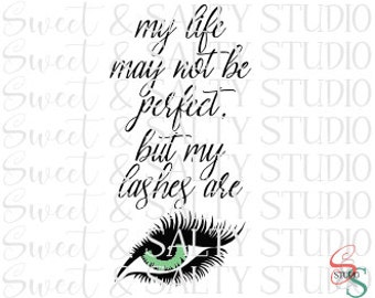 my life may not be perfect but my lashes are digital file