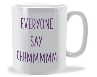 Everyone Say Ohhmmmmm! Mug