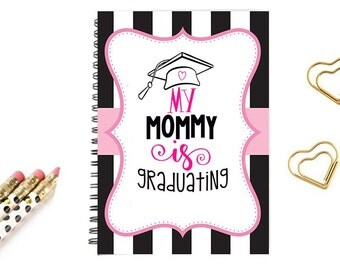 Journal notebook, my mommy is graduating diary, special notes