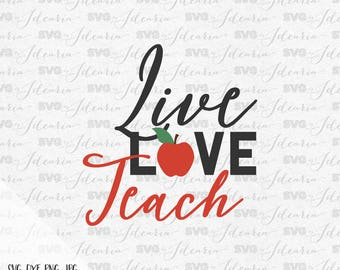 Live Love Teach, teacher svg, apple svg, school svg, preschool teacher svg, teacher svg files, nurse svg, gift for teacher svg, dxf
