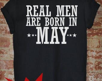 Real Men Are Born In May - Birthday Gifts For Him -Funny Birthday Shirt - Birthday Month - Custom Birthday Gift