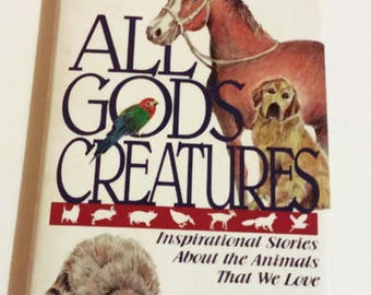 All God's Creatures  Inspirational Stories about Animals  Hardcover  1st Edition