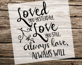 Loved You Yesterday, Love You Still, Always Have, Always Will | Multiple Sizes | Reusable Stencils | Ready to use | Get Ready to Paint! |