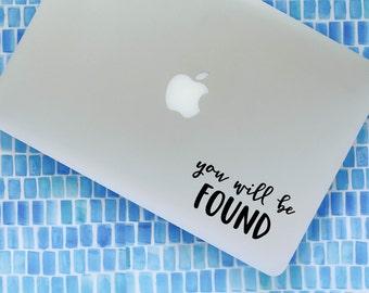 YOU WILL be FOUND vinyl decal || Dear Evan Hansen lyrics inspired MacBook laptop sticker