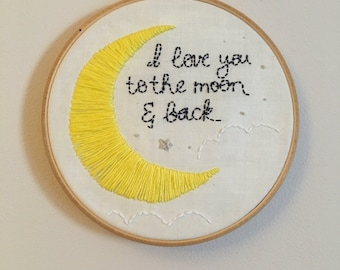 6 inch embroidery hoop/ i love you to the moon and back