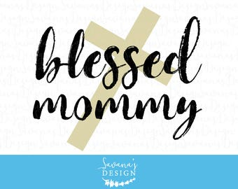 blessed mom svg, blessed mommy svg, blessed mama svg, blessed mommy, blessed momma svg, blessed mommy dxf, blessed mommy eps, mommy clipart