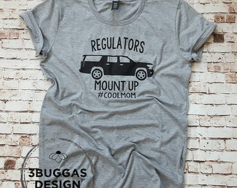 Regulators Mount Up, Gangsta rap made me do it, cool mom shirt, Regulators, Funny Mom Shirt