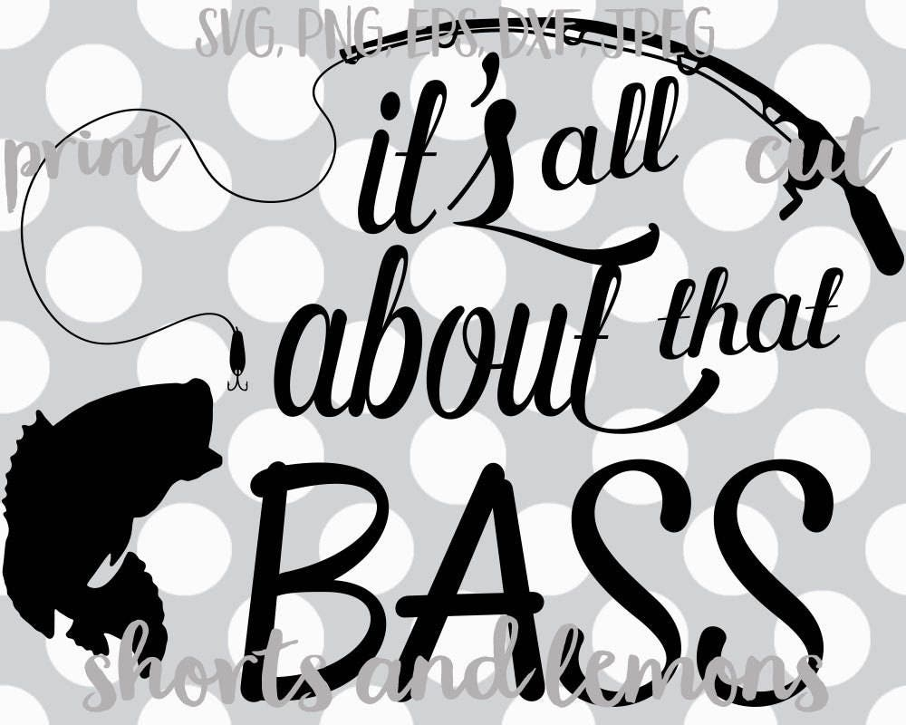 it u0027s all about that bass svg fishing svg bass svgs fathers day